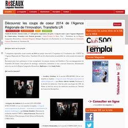 Réseaux LR – Le magazine des réseaux économiques du Languedoc Roussillon » Blog Archive » Découvrez les coups de coeur 2014 de l'Agence Régionale de l'Innovation, Transferts LR