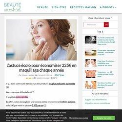 L'astuce écolo pour économiser 225€ en maquillage chaque année - Lettre Beauté au Naturel