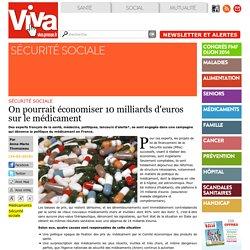 On pourrait économiser 10 milliards d'euros sur le médicament