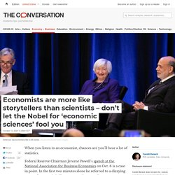 Economists are more like storytellers than scientists – don't let the Nobel for 'economic sciences' fool you
