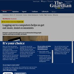 Logging on to computers helps us get out more, insist economists | Technology | The Observer