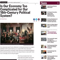 Is Our Economy Too Complicated for Our 18th Century Political System?