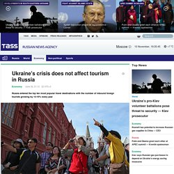 TASS: Economy - Ukraine's crisis does not affect tourism in Russia