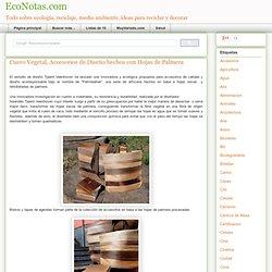Cuero Vegetal, Accesorios de Diseño hechos con Hojas de Palmera