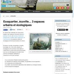Ecoquartier, écoville… 3 espaces urbains et écologiques