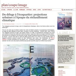 Du déluge à l'écoquartier: projections urbaines à l'époque du réchauffement climatique