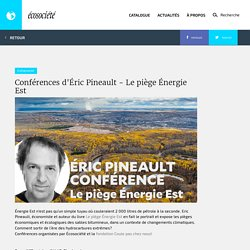 Conférences d'Éric Pineault - Le piège Énergie Est