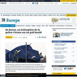 En Ecosse, un hélicoptère de la police s'écrase sur un pub bondé