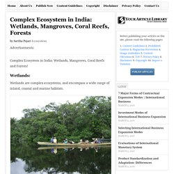 Complex Ecosystem in India: Wetlands, Mangroves, Coral Reefs, Forests