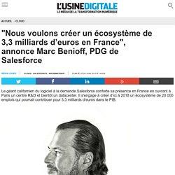 """""""Nous voulons créer un écosystème de 3,3 milliards d'euros en France"""", annonce Marc Benioff, PDG de Salesforce"""