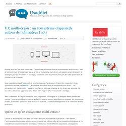 UX multi-écran : un écosystème d'appareils autour de l'utilisateur (1/3)[ Usaddict: Ressources sur l'ergonomie des interfaces (le blog Usabilis)]