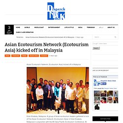 Asian Ecotourism Network (Ecotourism Asia) kicked off in Malaysia