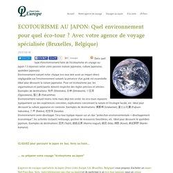 ECOTOURISME AU JAPON: Quel environnement pour quel éco-tour ? Avec votre agence de voyage spécialisée (Bruxelles, Belgique)