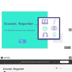 Ecouter, Regarder by amelie.guinchard on Genial.ly