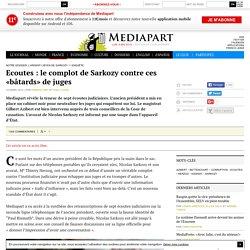 Ecoutes : le complot de Sarkozy contre ces «bâtards» de juges - Page 1