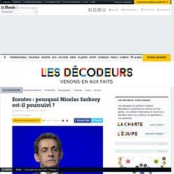 Ecoutes: pourquoi Nicolas Sarkozy est-il poursuivi?