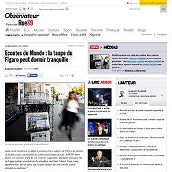 Ecoutes du Monde : la taupe du Figaro peut dormir tranquille