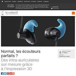 Normal, les écouteurs parfaits ?