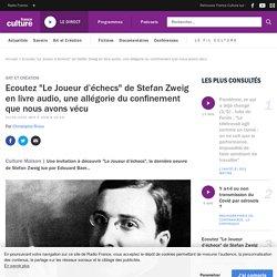 """Ecoutez """"Le Joueur d'échecs"""" de Stefan Zweig en livre audio, une allégorie du confinement que nous avons vécu"""
