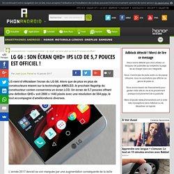 LG G6: son écran QHD+ IPS LCD de 5,7 pouces est officiel!