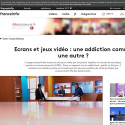 Ecrans et jeux vidéo : une addiction comme une autre?