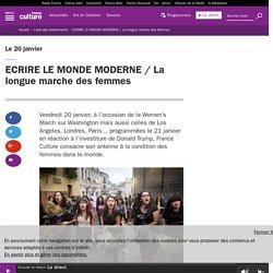 ECRIRE LE MONDE MODERNE / La longue marche des femmes / France Culture