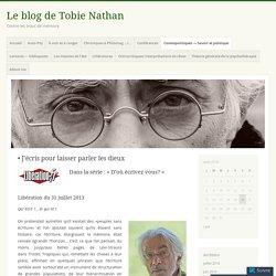 J'écris pour laisser parler les dieux – Le blog de Tobie Nathan
