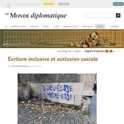 Écriture inclusive et exclusion sociale, par Alain Garrigou (Les blogs du Diplo, 14 mai 2019)