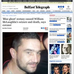'Blue ghost' ecstasy caused William McLaughlin's seizure and death, says coroner
