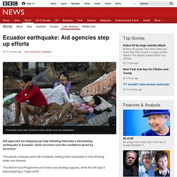 Ecuador earthquake: Aid agencies step up efforts