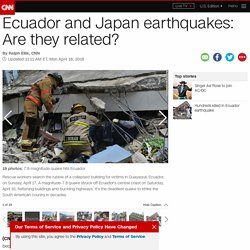 Ecuador and Japan earthquakes: Are they related?