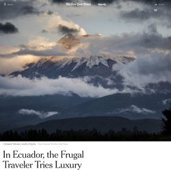 In Ecuador, the Frugal Traveler Tries Luxury