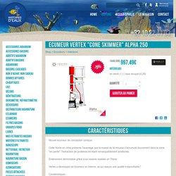 """Ecumeurs Intérieurs Ecumeur Vertex """"Cone skimmer"""" Alpha 250 pour aquarium, Boutique en ligne et Magasin Histoires d'Eaux"""