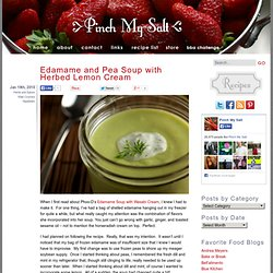 Edamame and Pea Soup with Herbed Lemon Cream — Pinch My Salt