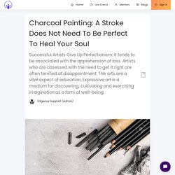 Charcoal Painting: A Stroke Does Not Need To Be Perfect To Heal Your Soul