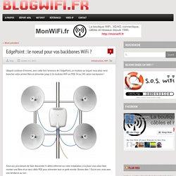 EdgePoint : le noeud pour vos backbones WiFi ?