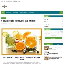 6 Top Edges Help For Drinking Lemon Water In Morning