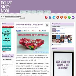 Make an Edible Candy Bowl | Dollar Store Mom - Frugal Fun - Crafts for Kids - StumbleUpon