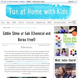 Edible Slime or Gak (Chemical and Borax Free!)