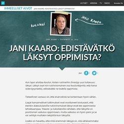 Jani Kaaro: Edistävätkö läksyt oppimista?