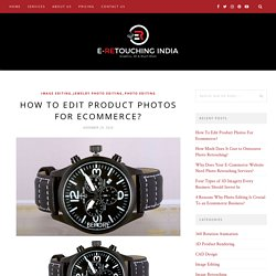 How To Edit Product Photos For Ecommerce?