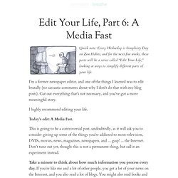 Edit Your Life, Part 6: A Media Fast | zen habits