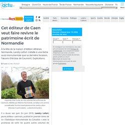 Cet éditeur de Caen veut faire revivre le patrimoine écrit de Normandie
