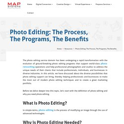 Photo Editing: The Process, The Programs, The Benefits
