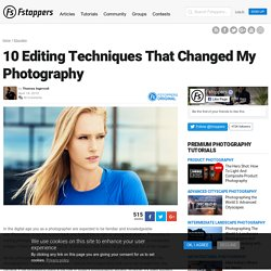 10 Editing Techniques That Changed My Photography