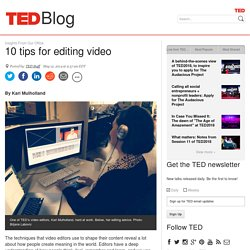 10 tips for editing video in a thoughtful, compelling way