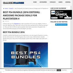 Best PS4 Bundle (2016 Edition): Awesome Package Deals for Playstation 4 – Gamer Wares