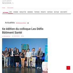 6e édition du colloque Les Défis Bâtiment Santé - 03/07/17