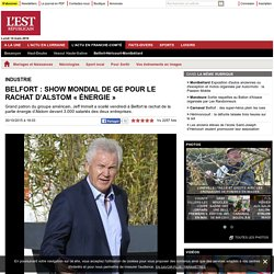 Belfort : show mondial de GE pour le rachat d'Alstom « énergie »