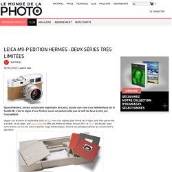 Leica M9-P Edition Hermès : deux séries très limitées